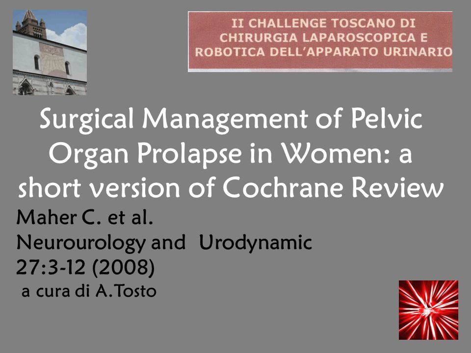 Surgical Management of Pelvic Organ Prolapse in Women: a short version of Cochrane Review Maher C.