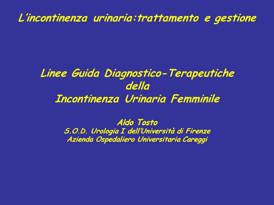 Lincontinenza urinaria:trattamento e gestione Linee Guida Diagnostico-Terapeutiche della Incontinenza Urinaria Femminile Aldo Tosto S.O.D. Urologia I