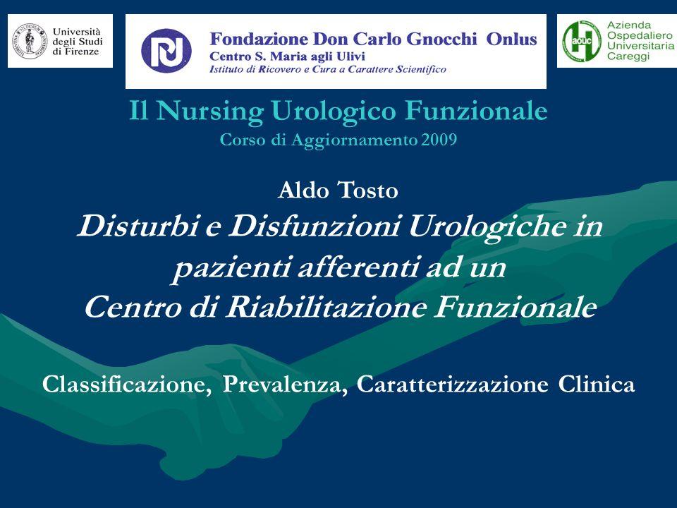 Il Nursing Urologico Funzionale Corso di Aggiornamento 2009 Aldo Tosto Disturbi e Disfunzioni Urologiche in pazienti afferenti ad un Centro di Riabili