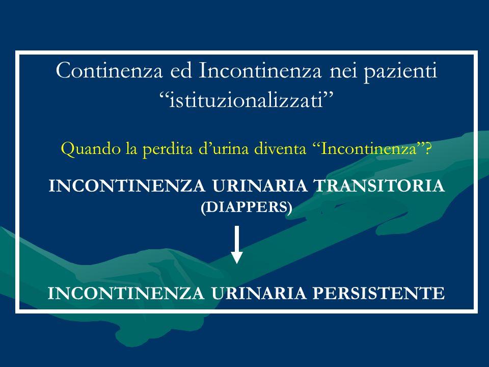 Continenza ed Incontinenza nei pazienti istituzionalizzati Quando la perdita durina diventa Incontinenza? INCONTINENZA URINARIA TRANSITORIA (DIAPPERS)