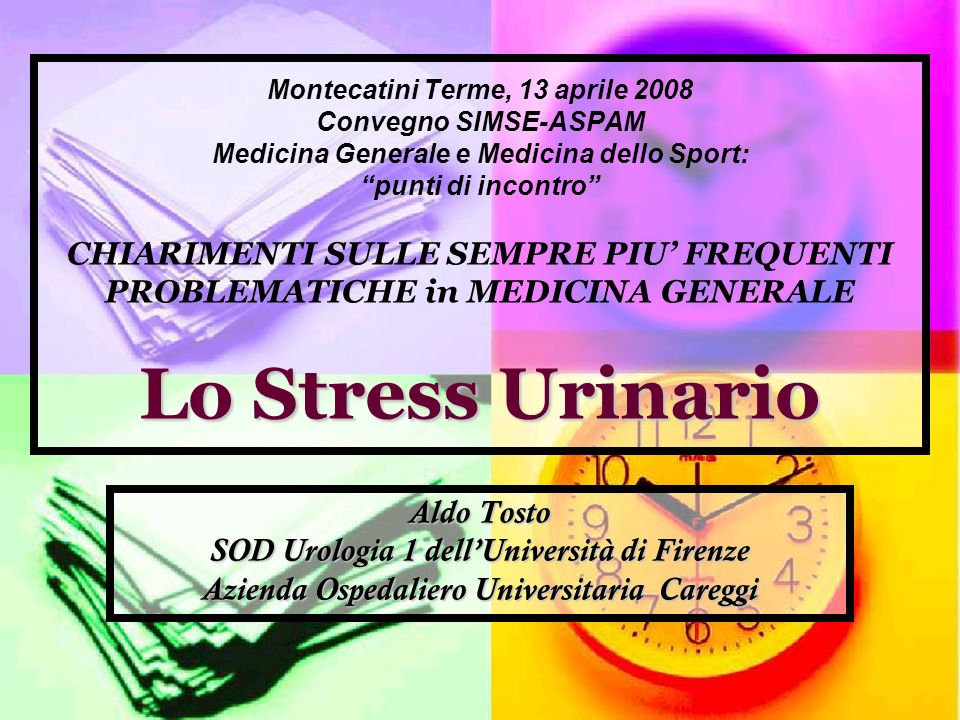 Lo Stress Urinario Montecatini Terme, 13 aprile 2008 Convegno SIMSE-ASPAM Medicina Generale e Medicina dello Sport: punti di incontro CHIARIMENTI SULL