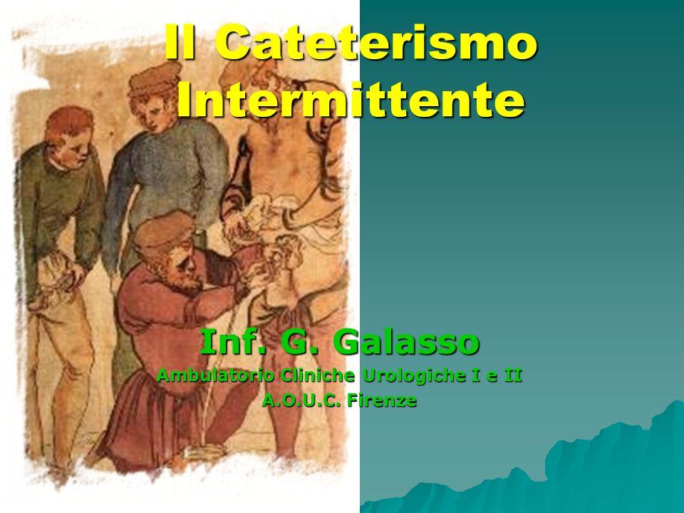 Il Cateterismo Intermittente Inf. G. Galasso Ambulatorio Cliniche Urologiche I e II A.O.U.C. Firenze