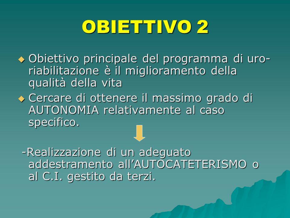 Obiettivo principale del programma di uro- riabilitazione è il miglioramento della qualità della vita Obiettivo principale del programma di uro- riabi