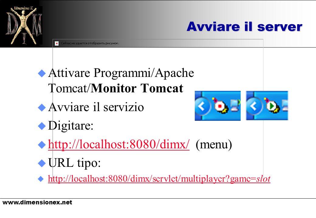www.dimensionex.net Avviare il server u Attivare Programmi/Apache Tomcat/Monitor Tomcat u Avviare il servizio u Digitare: u http://localhost:8080/dimx