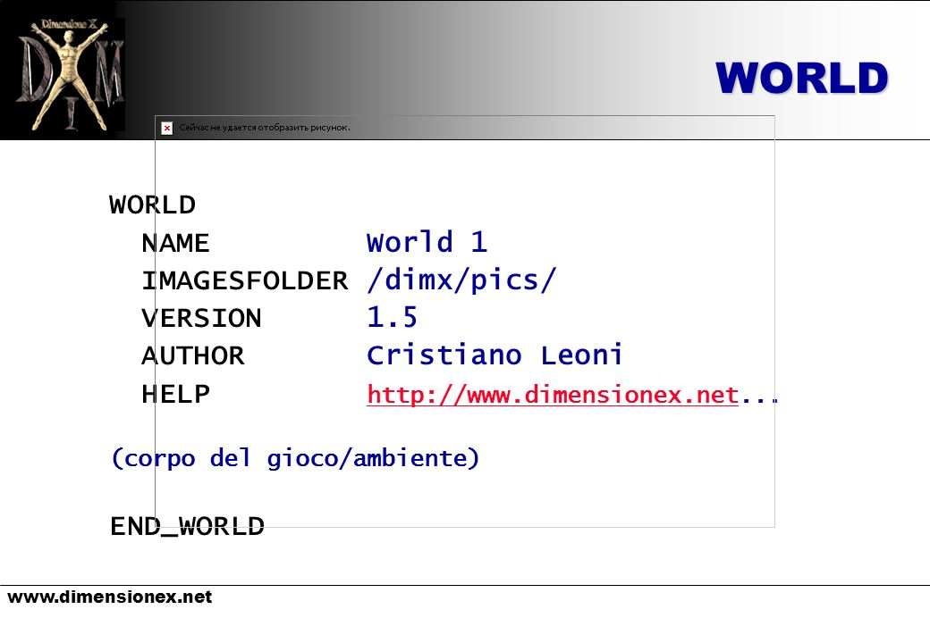 www.dimensionex.netWORLD WORLD NAMEWorld 1 IMAGESFOLDER/dimx/pics/ VERSION1.5 AUTHOR Cristiano Leoni HELP http://www.dimensionex.net...