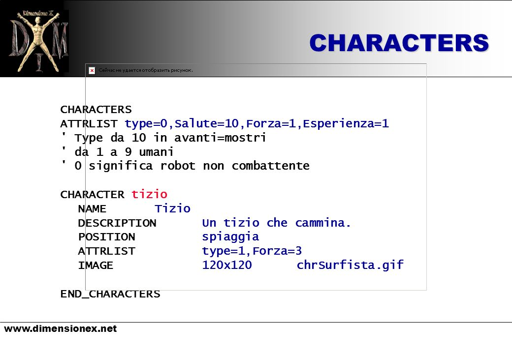 www.dimensionex.netCHARACTERS CHARACTERS ATTRLIST type=0,Salute=10,Forza=1,Esperienza=1 ' Type da 10 in avanti=mostri ' da 1 a 9 umani ' 0 significa r