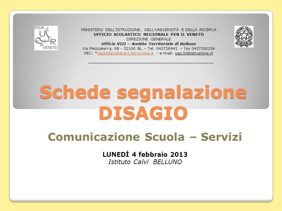 Schede segnalazione DISAGIO Comunicazione Scuola – Servizi LUNEDÌ 4 febbraio 2013 Istituto Calvi BELLUNO MINISTERO DELLISTRUZIONE, DELLUNIVERSITÀ E DE