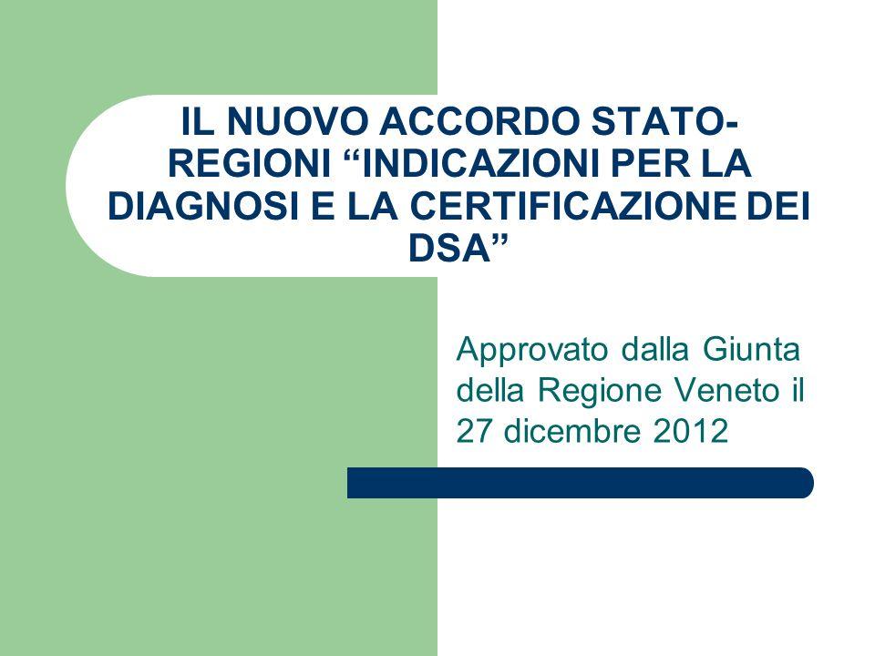 IL NUOVO ACCORDO STATO- REGIONI INDICAZIONI PER LA DIAGNOSI E LA CERTIFICAZIONE DEI DSA Approvato dalla Giunta della Regione Veneto il 27 dicembre 2012