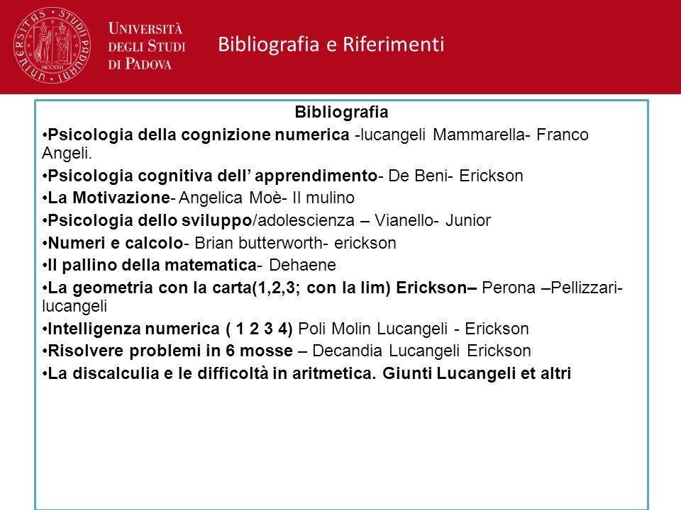 Bibliografia e Riferimenti Bibliografia Psicologia della cognizione numerica -lucangeli Mammarella- Franco Angeli. Psicologia cognitiva dell apprendim