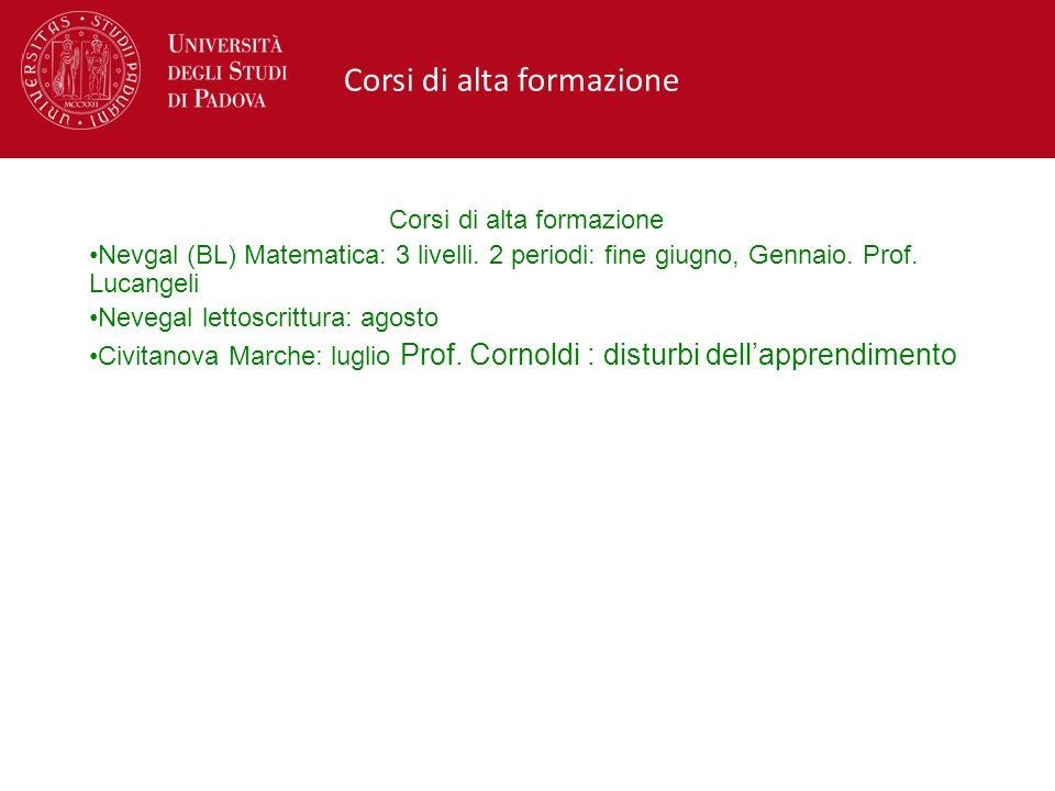 Corsi di alta formazione Nevgal (BL) Matematica: 3 livelli. 2 periodi: fine giugno, Gennaio. Prof. Lucangeli Nevegal lettoscrittura: agosto Civitanova