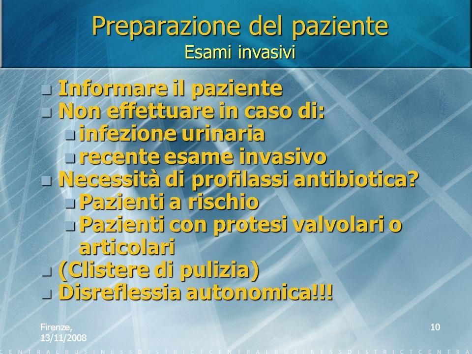 Firenze, 13/11/2008 10 Preparazione del paziente Esami invasivi Informare il paziente Informare il paziente Non effettuare in caso di: Non effettuare