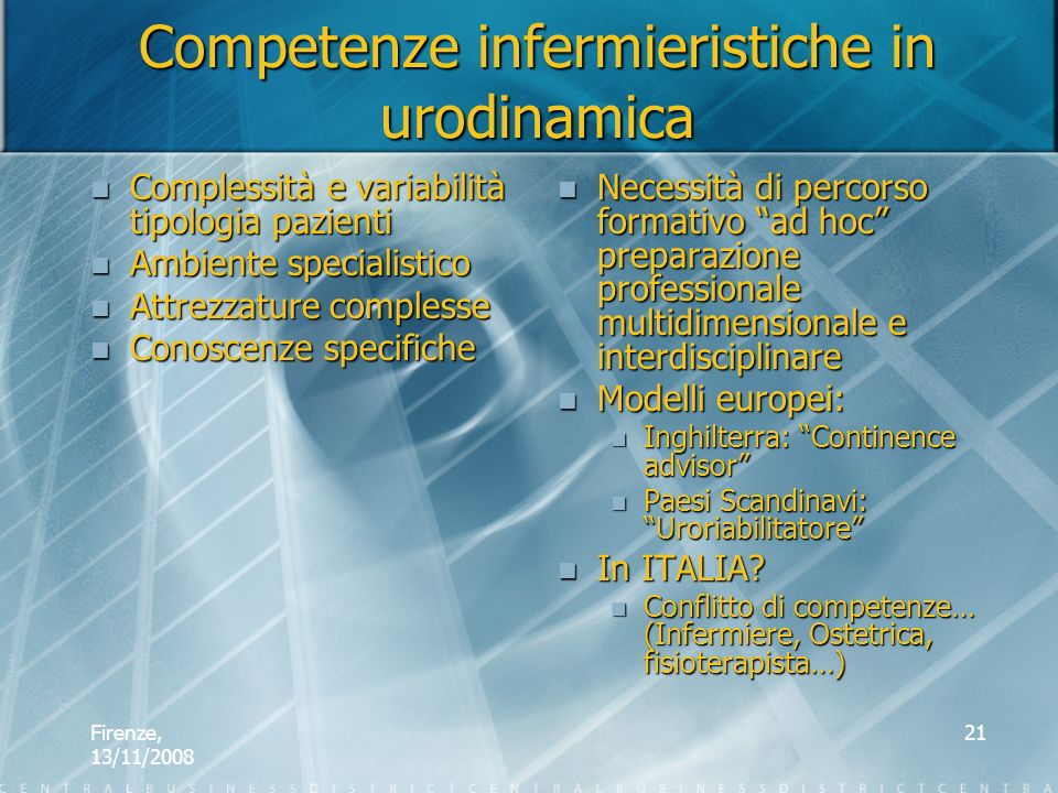 Firenze, 13/11/2008 21 Competenze infermieristiche in urodinamica Complessità e variabilità tipologia pazienti Complessità e variabilità tipologia paz