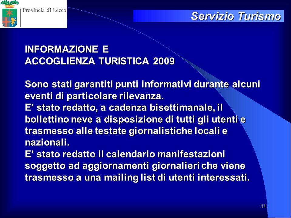 11 INFORMAZIONE E ACCOGLIENZA TURISTICA 2009 Sono stati garantiti punti informativi durante alcuni eventi di particolare rilevanza. E stato redatto, a