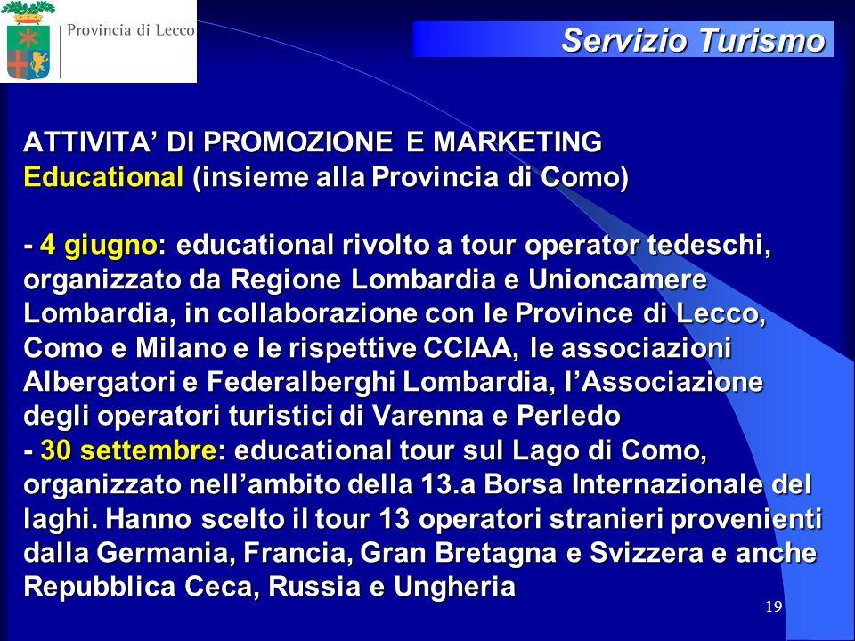 19 ATTIVITA DI PROMOZIONE E MARKETING Educational (insieme alla Provincia di Como) - 4 giugno: educational rivolto a tour operator tedeschi, organizza