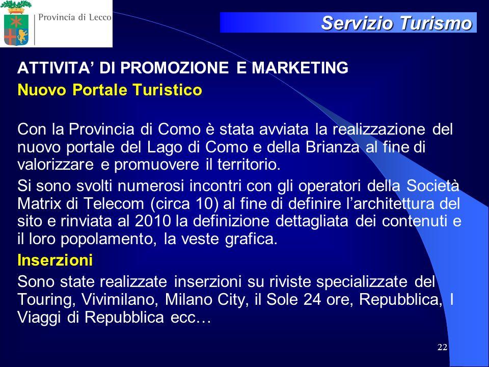 22 ATTIVITA DI PROMOZIONE E MARKETING Nuovo Portale Turistico Con la Provincia di Como è stata avviata la realizzazione del nuovo portale del Lago di