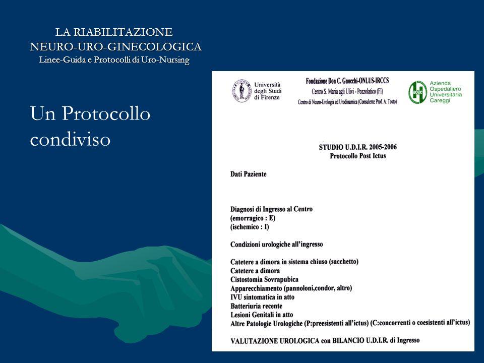 LA RIABILITAZIONE NEURO-URO-GINECOLOGICA NEURO-URO-GINECOLOGICA Linee-Guida e Protocolli di Uro-Nursing Un Protocollo condiviso