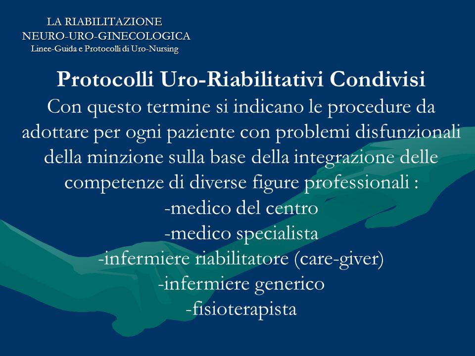 LA RIABILITAZIONE NEURO-URO-GINECOLOGICA NEURO-URO-GINECOLOGICA Linee-Guida e Protocolli di Uro-Nursing La Scheda Tecnica