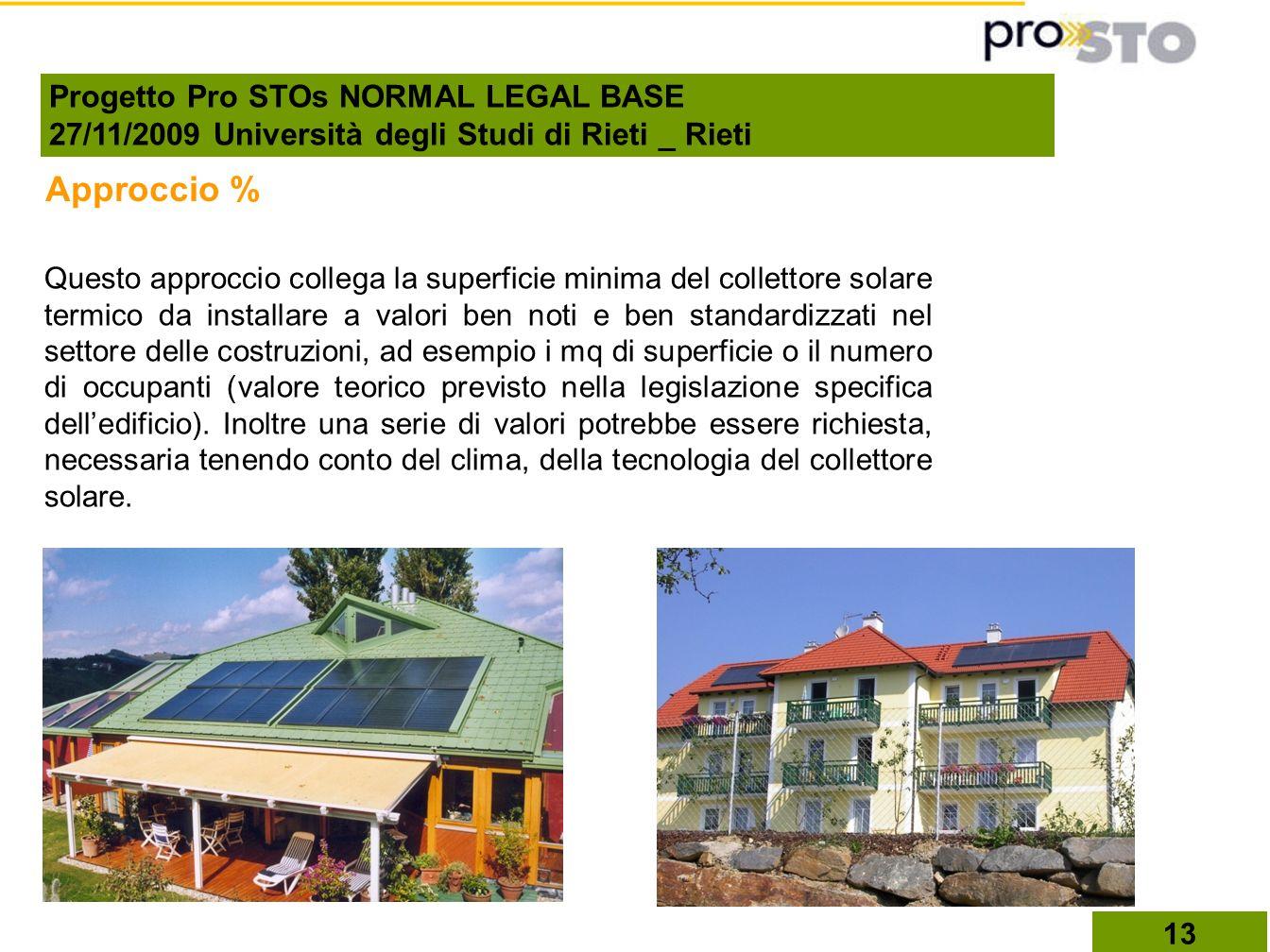 Questo approccio collega la superficie minima del collettore solare termico da installare a valori ben noti e ben standardizzati nel settore delle costruzioni, ad esempio i mq di superficie o il numero di occupanti (valore teorico previsto nella legislazione specifica delledificio).