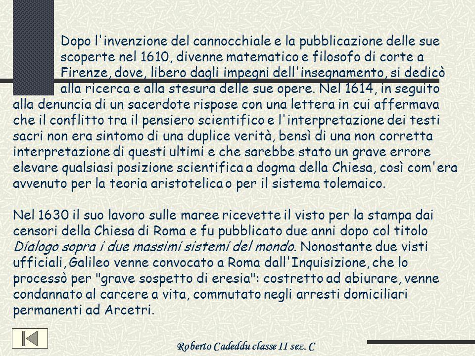 Roberto Cadeddu classe II sez. C Dopo l'invenzione del cannocchiale e la pubblicazione delle sue scoperte nel 1610, divenne matematico e filosofo di c