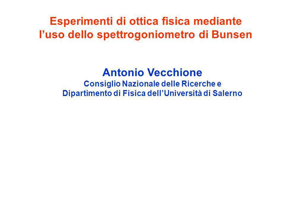 Esperimenti di ottica fisica mediante luso dello spettrogoniometro di Bunsen Antonio Vecchione Consiglio Nazionale delle Ricerche e Dipartimento di Fi