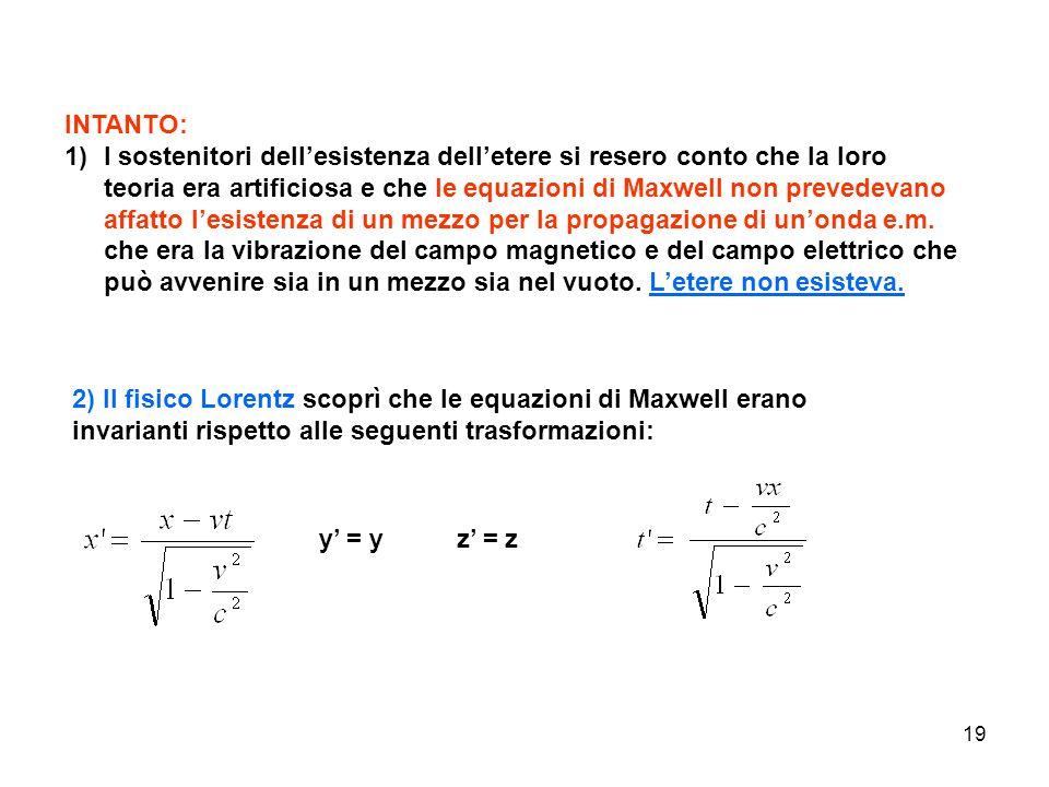 19 INTANTO: 1)I sostenitori dellesistenza delletere si resero conto che la loro teoria era artificiosa e che le equazioni di Maxwell non prevedevano a