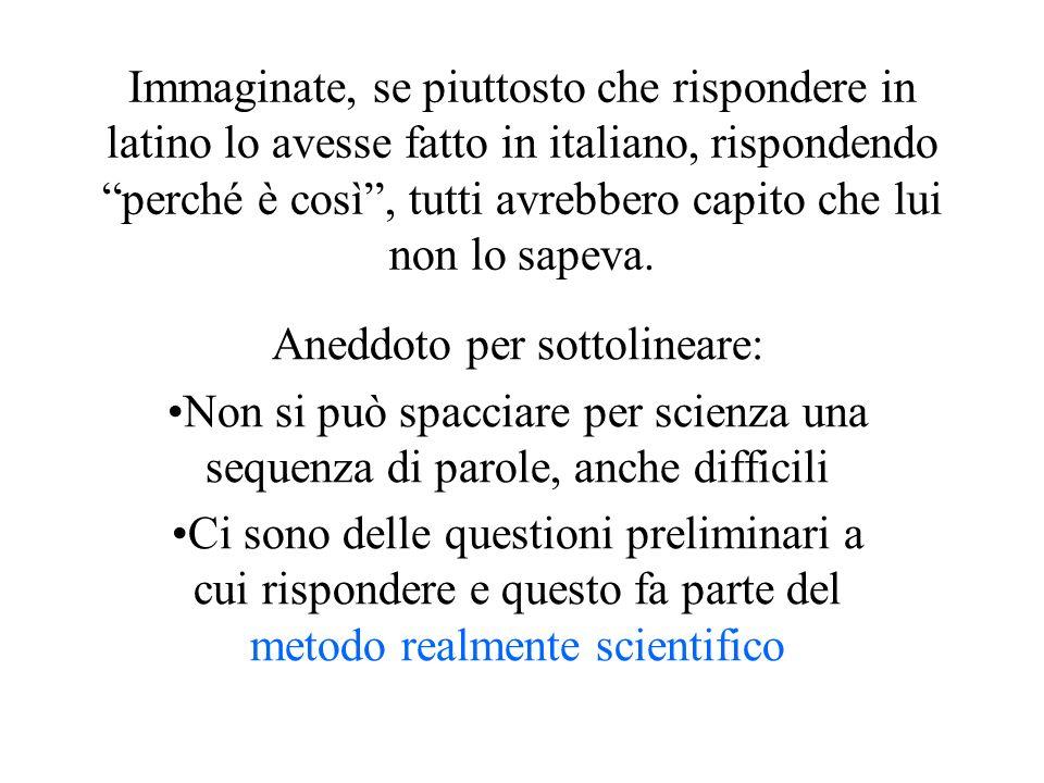 Immaginate, se piuttosto che rispondere in latino lo avesse fatto in italiano, rispondendo perché è così, tutti avrebbero capito che lui non lo sapeva