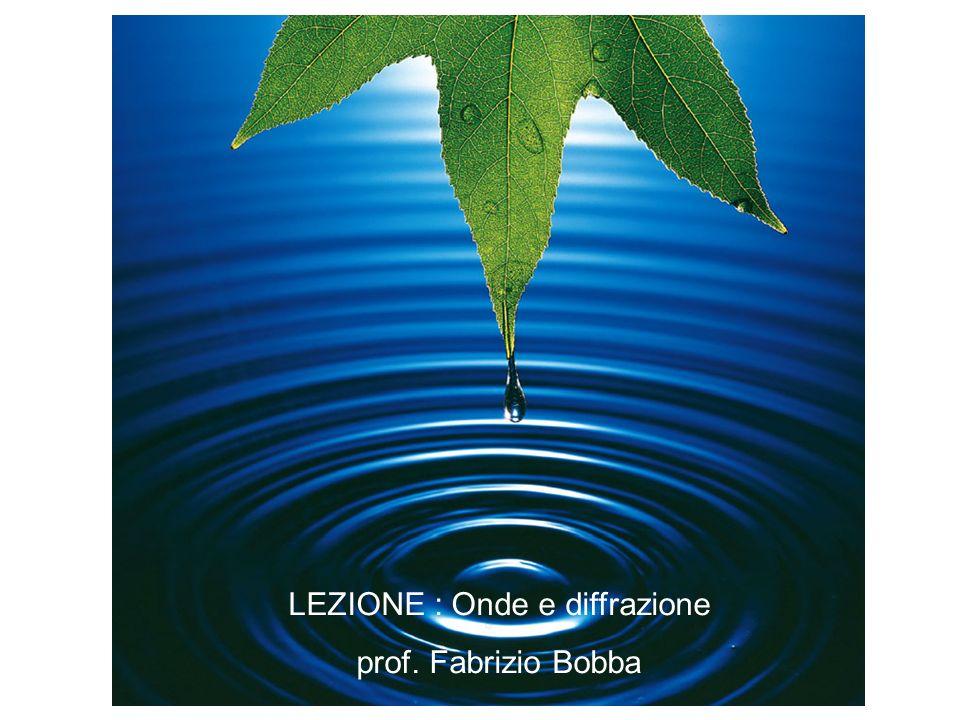 LEZIONE : Onde e diffrazione prof. Fabrizio Bobba