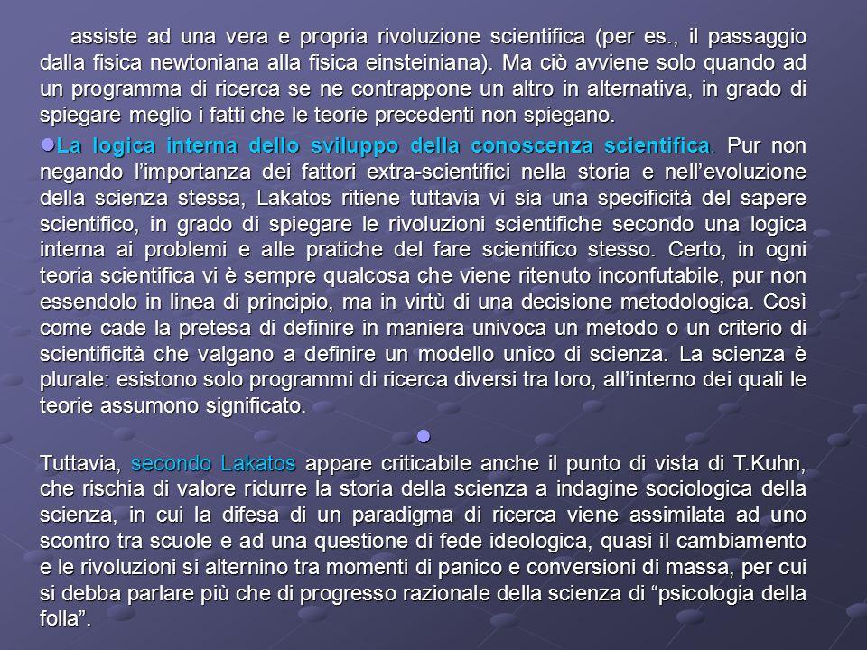 assiste ad una vera e propria rivoluzione scientifica (per es., il passaggio dalla fisica newtoniana alla fisica einsteiniana). Ma ciò avviene solo qu