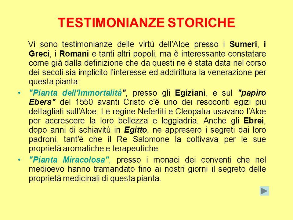 TESTIMONIANZE STORICHE Vi sono testimonianze delle virtù dell'Aloe presso i Sumeri, i Greci, i Romani e tanti altri popoli, ma è interessante constata