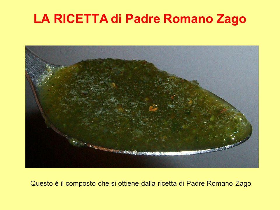 LA RICETTA di Padre Romano Zago Questo è il composto che si ottiene dalla ricetta di Padre Romano Zago