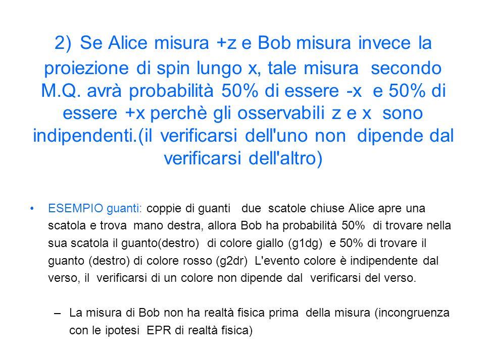 2) Se Alice misura +z e Bob misura invece la proiezione di spin lungo x, tale misura secondo M.Q.