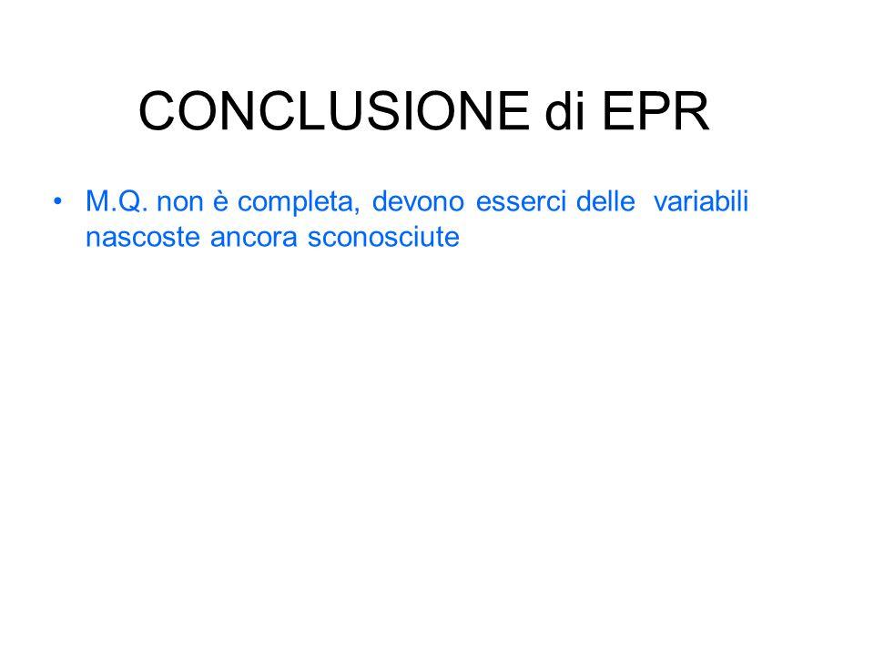 CONCLUSIONE di EPR M.Q. non è completa, devono esserci delle variabili nascoste ancora sconosciute