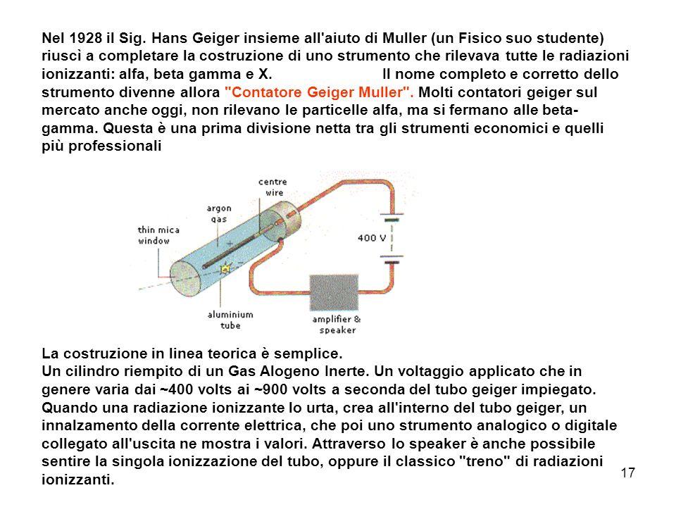 17 Nel 1928 il Sig. Hans Geiger insieme all'aiuto di Muller (un Fisico suo studente) riuscì a completare la costruzione di uno strumento che rilevava