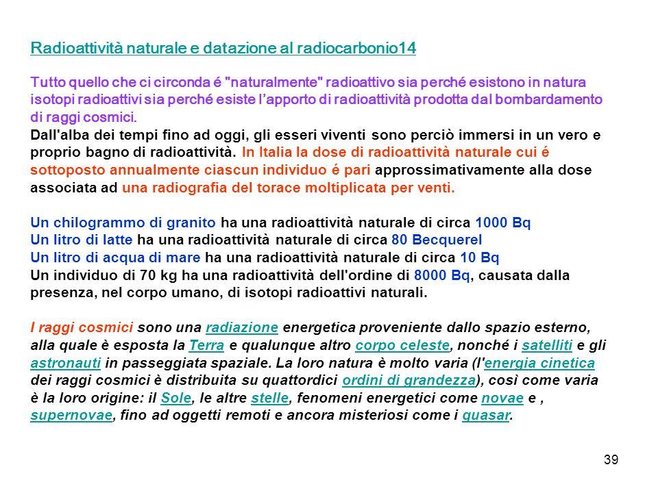 39 Radioattività naturale e datazione al radiocarbonio14 Tutto quello che ci circonda é