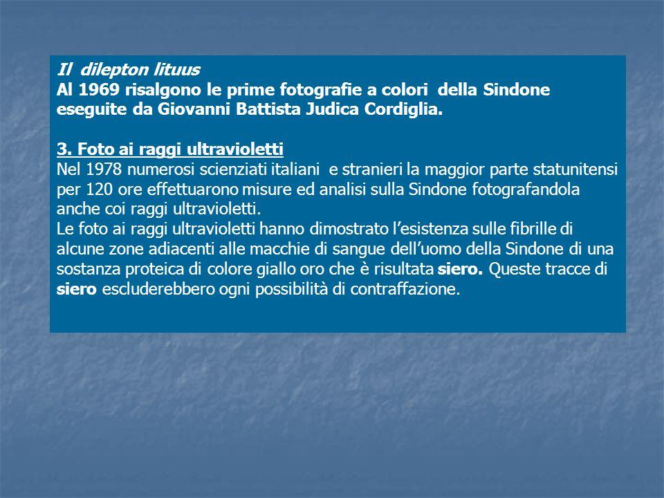 Il dilepton lituus Al 1969 risalgono le prime fotografie a colori della Sindone eseguite da Giovanni Battista Judica Cordiglia. 3. Foto ai raggi ultra