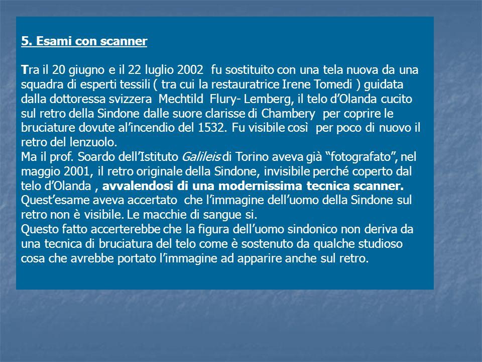 5. Esami con scanner Tra il 20 giugno e il 22 luglio 2002 fu sostituito con una tela nuova da una squadra di esperti tessili ( tra cui la restauratric