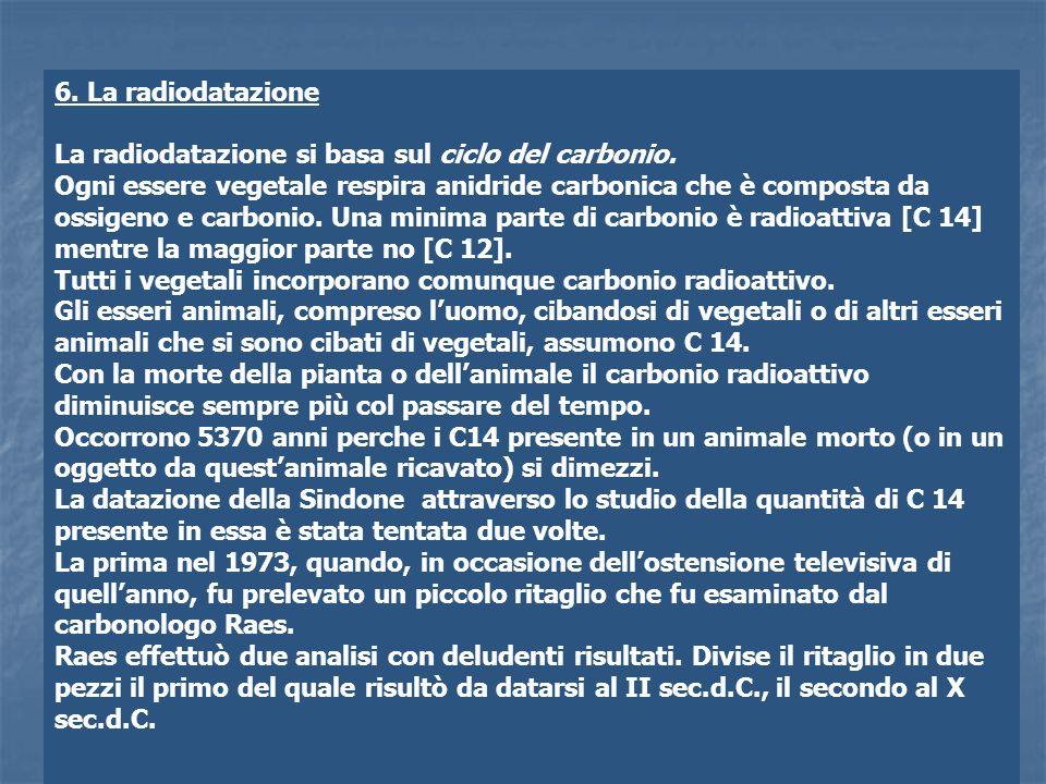 6. La radiodatazione La radiodatazione si basa sul ciclo del carbonio. Ogni essere vegetale respira anidride carbonica che è composta da ossigeno e ca