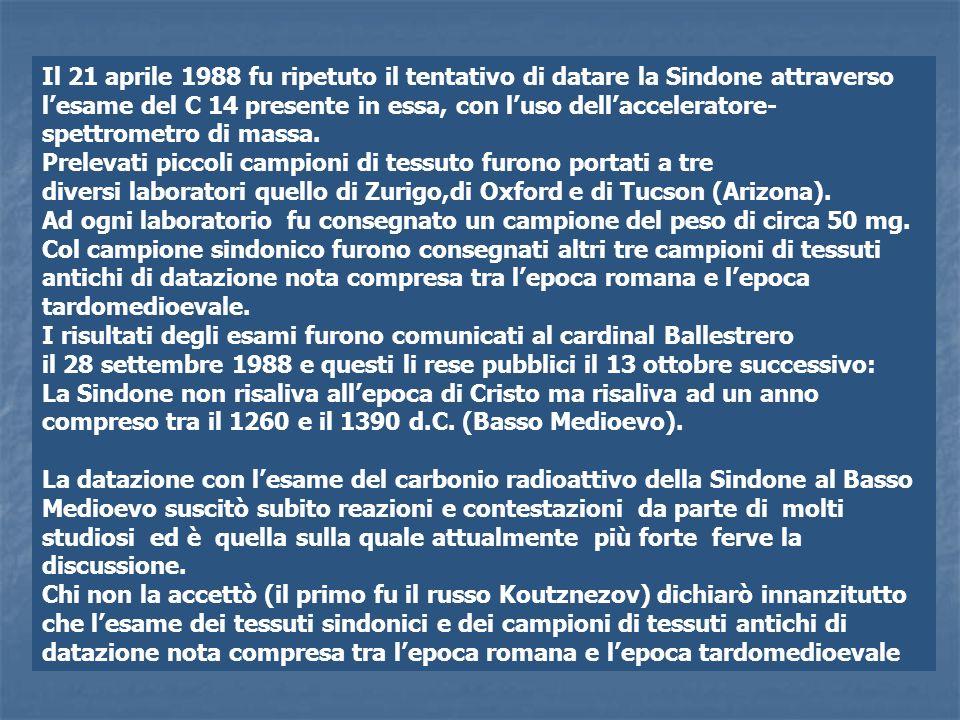 Il 21 aprile 1988 fu ripetuto il tentativo di datare la Sindone attraverso lesame del C 14 presente in essa, con luso dellacceleratore- spettrometro d