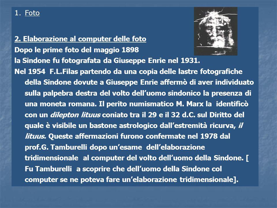 1.Foto 2. Elaborazione al computer delle foto Dopo le prime foto del maggio 1898 la Sindone fu fotografata da Giuseppe Enrie nel 1931. Nel 1954 F.L.Fi