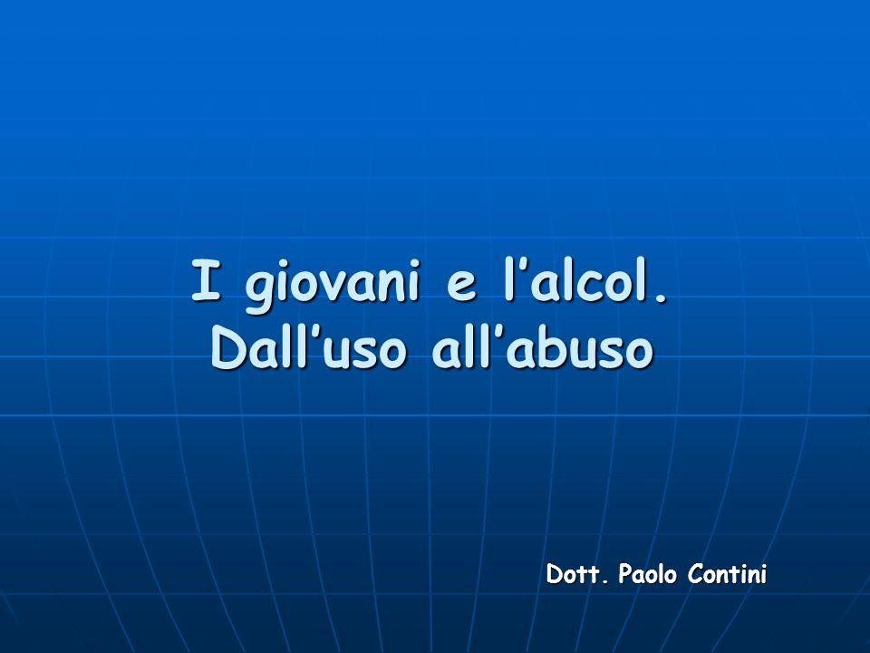 I giovani e lalcol. Dalluso allabuso Dott. Paolo Contini