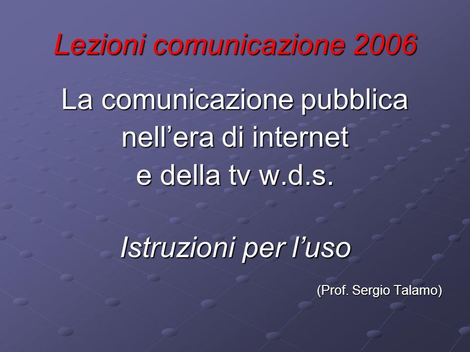Lezioni comunicazione 2006 La comunicazione pubblica nellera di internet e della tv w.d.s.