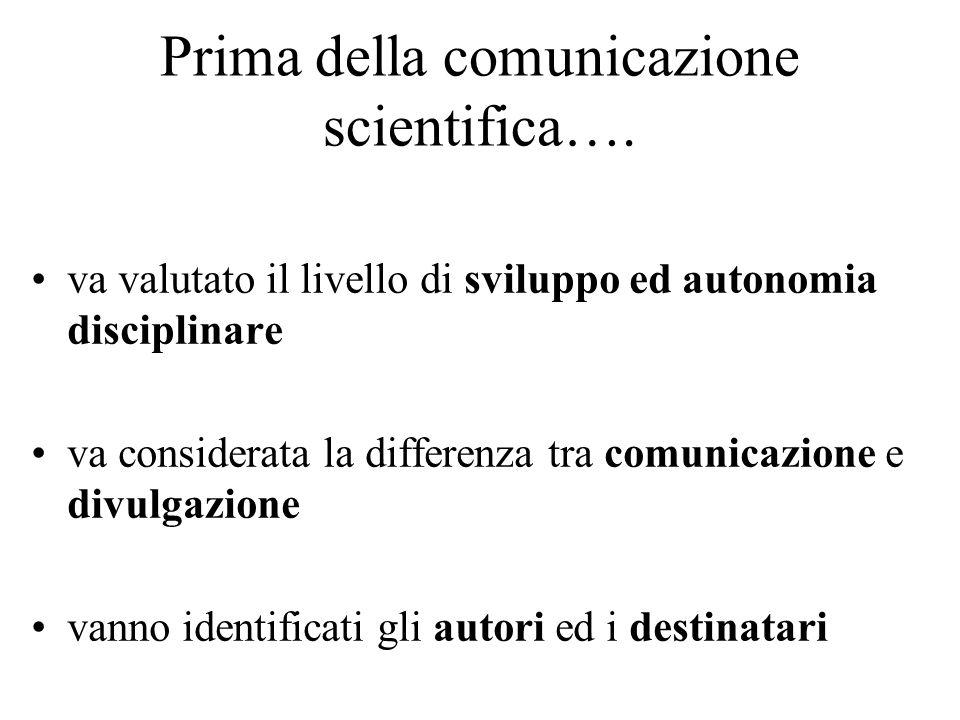 Prima della comunicazione scientifica…. va valutato il livello di sviluppo ed autonomia disciplinare va considerata la differenza tra comunicazione e