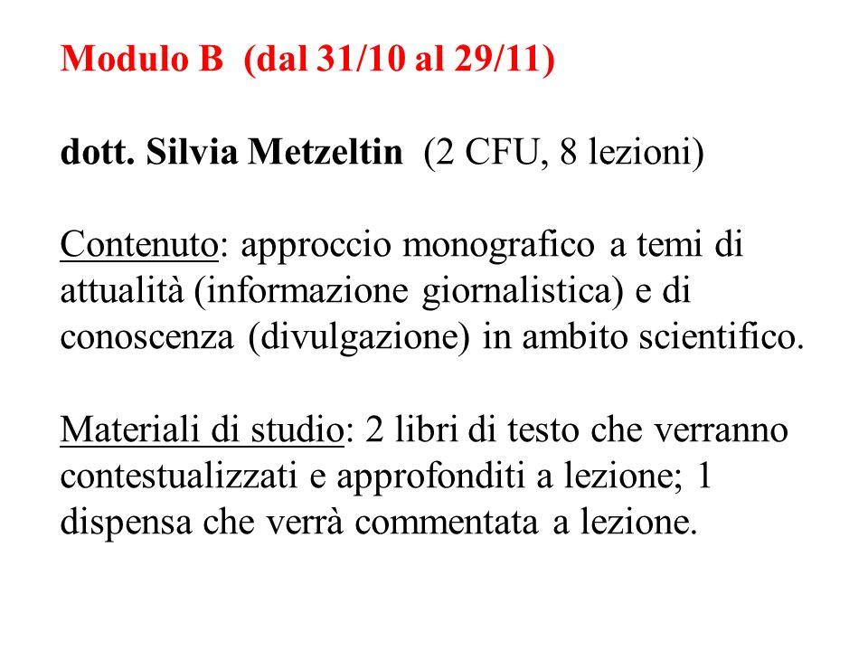 Modulo B (dal 31/10 al 29/11) dott. Silvia Metzeltin (2 CFU, 8 lezioni) Contenuto: approccio monografico a temi di attualità (informazione giornalisti