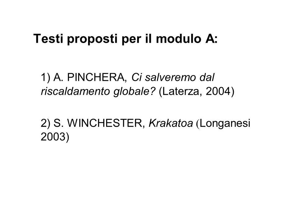 Testi proposti per il modulo A: 1) A. PINCHERA, Ci salveremo dal riscaldamento globale? (Laterza, 2004) 2) S. WINCHESTER, Krakatoa ( Longanesi 2003)
