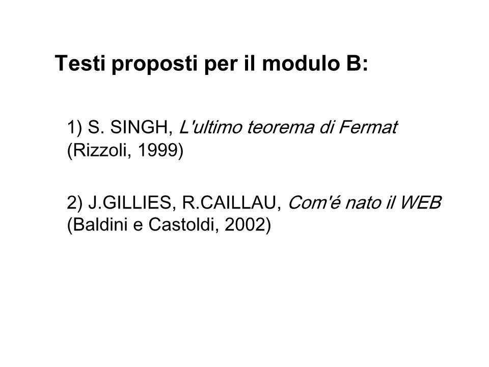 Testi proposti per il modulo B: 1) S. SINGH, L'ultimo teorema di Fermat (Rizzoli, 1999) 2) J.GILLIES, R.CAILLAU, Com'é nato il WEB (Baldini e Castoldi