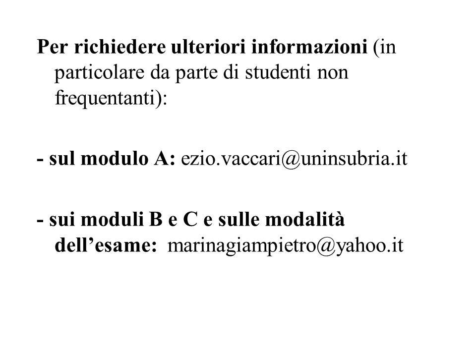 Per richiedere ulteriori informazioni (in particolare da parte di studenti non frequentanti): - sul modulo A: ezio.vaccari@uninsubria.it - sui moduli