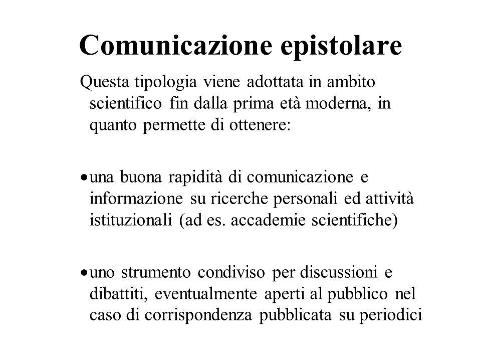 Comunicazione epistolare Questa tipologia viene adottata in ambito scientifico fin dalla prima età moderna, in quanto permette di ottenere: una buona