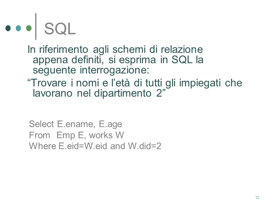 11 SQL Definire Dept in modo che ogni dipartimento abbia un manager Create table Dept (did integer, budget real, managerid integer not null, primary k