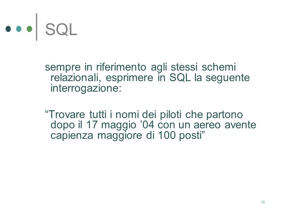 17 SQL soluzione: select aerei.id from aerei, partenze where aerei.id=partenze.aereo and aerei.capienza>100 and partenze.data=17/5/04