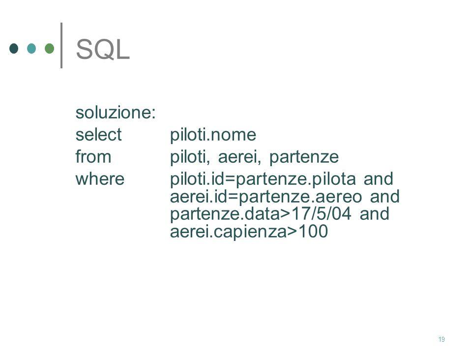 18 SQL sempre in riferimento agli stessi schemi relazionali, esprimere in SQL la seguente interrogazione: Trovare tutti i nomi dei piloti che partono